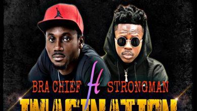 Photo of Bra Chief – Imagination ft Strongman (Prod by Ebenez)