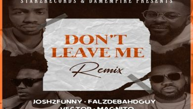 Photo of Josh2funny Ft Vector x Falz x Magnito – Don't Leave Me (Remix)