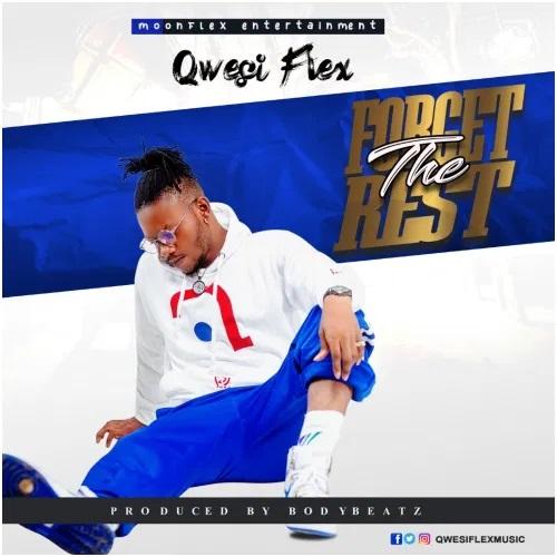 Qwesi Flex Forget The Rest